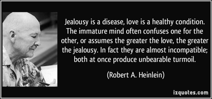 quote-jealousy-is-a-disease-love-is-a-healthy-condition-the-immature-mind-often-confuses-one-for-the-robert-a-heinlein-236287